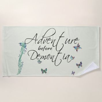 Adventure before Dementia Beach Towel