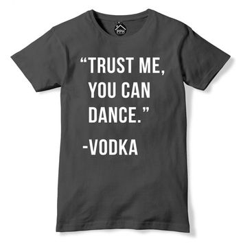 Trust Me You Can Dance Vodka Tshirt Funny Party T-Shirt retro Print T Shirt Geek Adult Drink Gift PP55