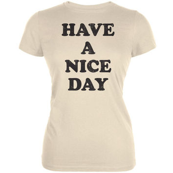 Have A Nice Day Cream Juniors Soft T-Shirt