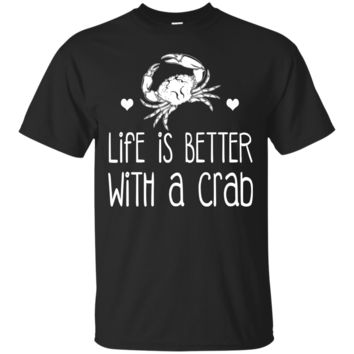 Crab T Shirt Life Is Better WITH A Crab