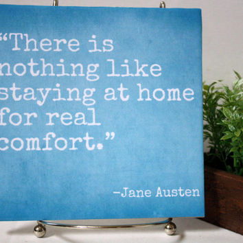 There is nothing like staying at home for real comfort - Jane Austen quote tile. Perfect Christmas or housewarming gift