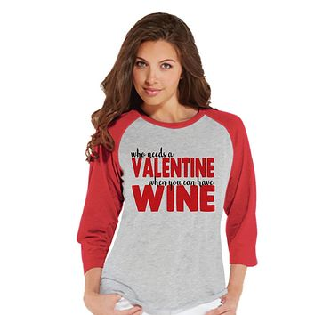 Ladies Valentine Shirt - Funny Wine Valentines Shirt - Womens Happy Valentines Day Shirt - Anti Valentines Gift for Her - Wine Lover - Red