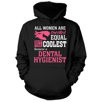 Coolest Women Become A Dental Hygienist Funny Gift - Hoodie