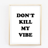Don't kill my vibe quote inspirational tumblr quote typographic print quote print inspirational motivational tumblr room decor framed quotes