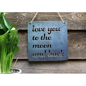 Love You To The Moon And Back - Heavy Duty Metal Sign