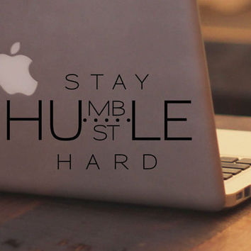 Vinyl Laptop Decal - Stay Humble Hustle Hard - Home Decor - Laptop Sticker - Vinyl Decal