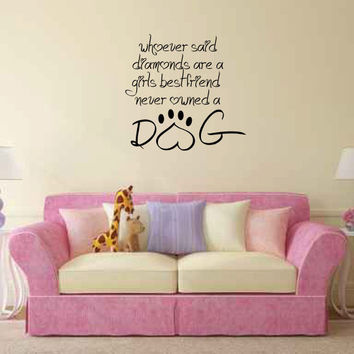 Whoever Said Diamonds are a Girls Best Friend Never Owned a Dog Vinyl Wall Words Decal Sticker Graphic