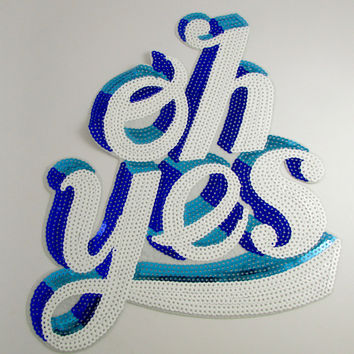 "OH YES! with White Turquoise and Blue Sequins 11"" x 9.5"""