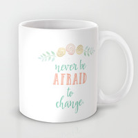 never be afraid to change Mug by Studiomarshallarts