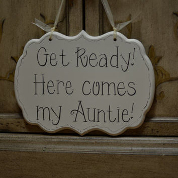 "Custom Hand Painted Wooden Cottage Chic Off White Wedding Sign / Ring Bearer Sign / Flower Girl Sign, ""Get Ready. Here comes my Auntie."""