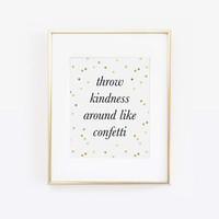 Throw Kindness Around Like Confetti, Faux Gold Print, Gold Decor, Gold Print, Gold Confetti, Be Kind Print, Desk Accessories, Printable Art