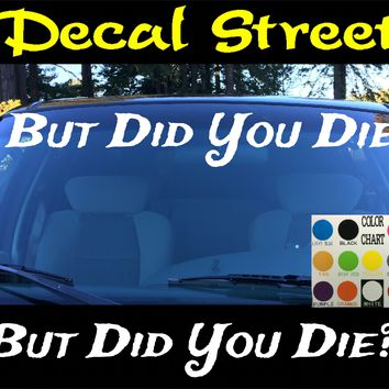 "But Did You Die? Vertical  Windshield  Die Cut Vinyl Decal Sticker 4"" x 22"""