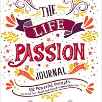 The Life Passion Journal: 102 Powerful Prompts to Crush Self-Doubt and Unlock a Remarkable Life Paperback – April 16, 2018