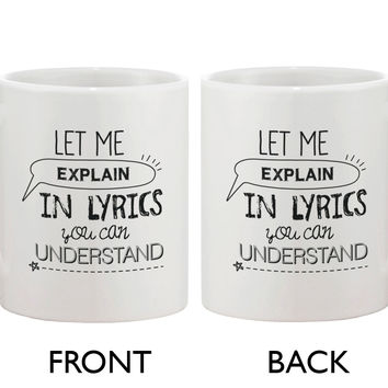 Funny and Unique Coffee Mug - Let Me Explain In Lyrics You Can Understand