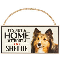 It's Not a Home Without a Sheltie Wood Sign