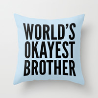 WORLD'S OKAYEST BROTHER Throw Pillow by CreativeAngel | Society6