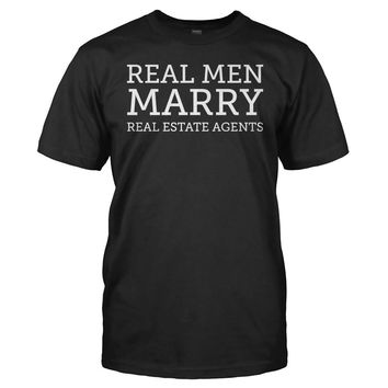 Real Men Marry Real Estate Agents - T Shirt