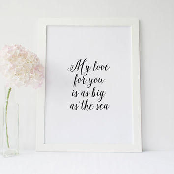 "LOVE QUOTE,My Love For You Is As Big As The Sea"" Love Print,Lovely Words,Anniversary Day,Valentines Day,Love Gift For Him,Best Words,Romance"