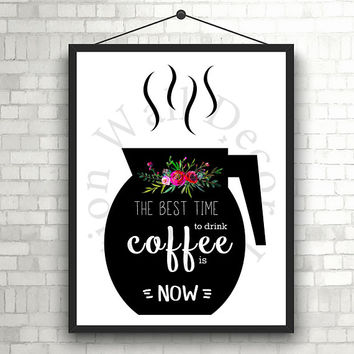 The best time to drink coffee is now | Kitchen decor | Typography | Home decor | Silhouette |  Calligraphy