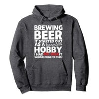 Brewing Beer It Started Out As A Harmless Hobby Hoodie
