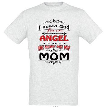 I asked god for an angel he sent me my mom, T-shirt, gift ideas, gift for mom, women t-shirt,mothers day gift,mom t shirt,gift for women