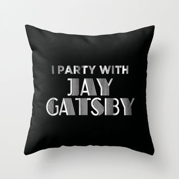 I party with Jay Gatsby Throw Pillow by RexLambo