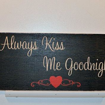 Wooden Wall Sign 10x5 - S007 - Always kiss me goodnight