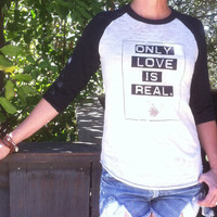 Only Love Is Real  -    Ivory and Black  Super Soft  Burnout Baseball Tee