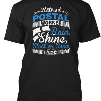 Retired Postal Worker Rain, Shine, Sleet Or Snow - I'm Staying Home! - T-shirt