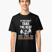 'If You Can't Take The Heat Don't Poke The Dragon' T-Shirt by EPDLLC