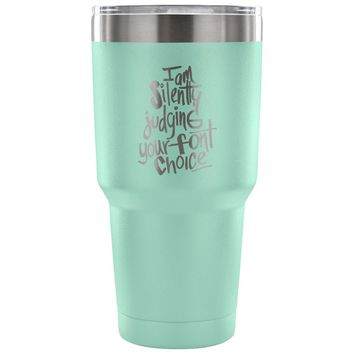 xx I am Silently Judging your Font Choice 30 oz Tumbler - Travel Cup, Coffee Mug