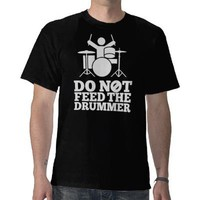 Do Not Feed The Drummer Shirt from Zazzle.com