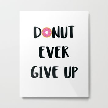 DONUT EVER GIVE UP Metal Print by WildFlwr Studio