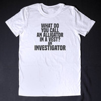 What Do You Call And Alligator In A Vest Funny Shirt Funny T shirt Sarcasm T Shirt Party Shirt