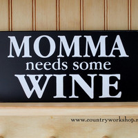 Momma Needs Some Wine Sign Wood Wall Decor - Wine Saying - Home Decor - Wine Wall Art - for Mom - Mother
