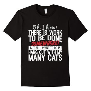 All I Want To Do Is Hang With My Cats T-Shirt