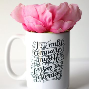 Mug - I will only compare myself to the person I was yesterday