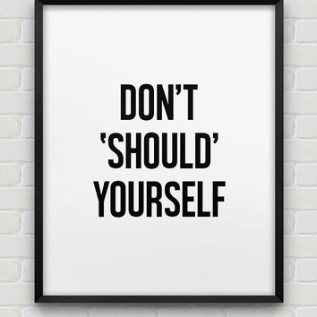 printable 'don't should yourself' poster // inspirational instant download print // black and white home decor // modern office wall decor