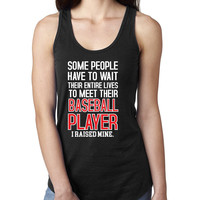 Some people have to wait their entire lives to meet their baseball player. I raised mine Ladies  Racerback Tank Top