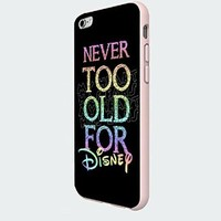 Never Too Old for Disney Quote Custom Case for Iphone 5/5s/6/6 Plus (White iPhone 6 plus)
