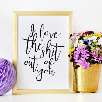 LOVE ART, LOVE Sign, I love The Shit Out Of You,Love Gift For Her,Lovely Words,Boyfriend Gift,Valentines Day,Relationship Gift,Long Distance
