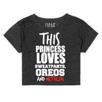 This Princess Loves Sweatpants Oreos And Netflix Crop Top T