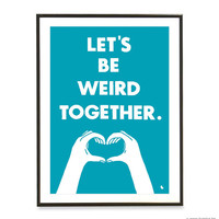 Blue turquoise typography love quote poster heart hands pop art poster print - Let's be weird together - A3