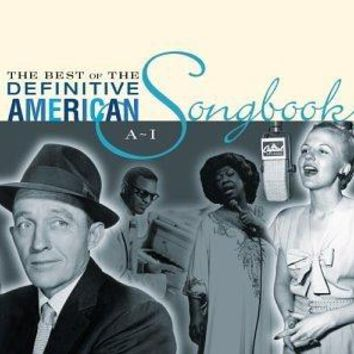 The Best of the Definitive American Songbook, Vol. 1:  A-I