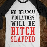 NO DRAMA! VIOLATORS WILL BE BITCH SLAPPED