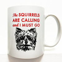 Yorkshire Terrier- Yorkie- coffee mug- 8 oz. The squirrels are calling and I must go
