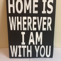 Home Is Wherever I Am With You Wood.. on Luulla