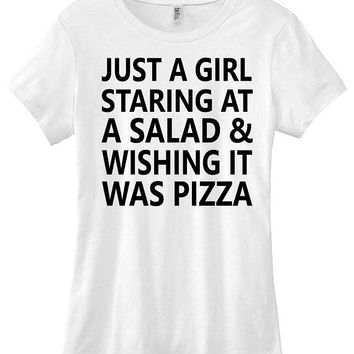 Just a girl staring at a salad & wishing it was pizza graphic t-shirt funny girls ladies women shirt instagram tumblr gift