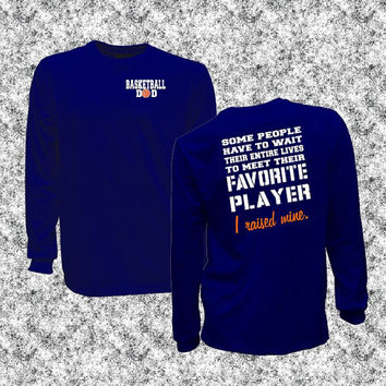 Basketball Dad favorite player I raised mine unisex long sleeve shirt, gift for him, Im Raising Mine, Wait entire life, team Coach gift idea