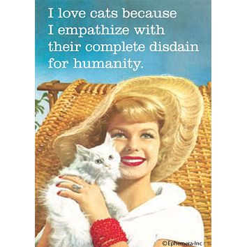 I Love Cats Because I Empathize With Their Complete Disdain For Humanity Magnet